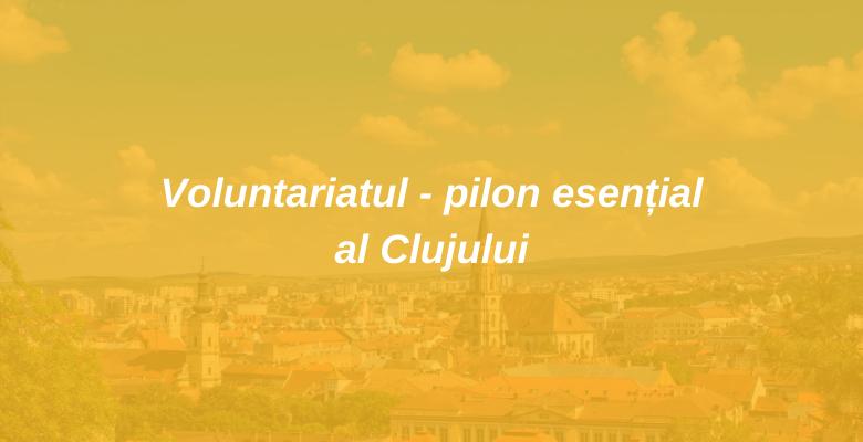 Voluntariatul pilon esential al Clujului 2